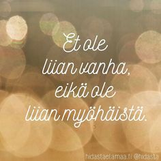 Muista tämä.  #eiolemyöhäistä #etoleliianvanha #uskalla #unelmoi #toimi #rohkeus #vaintaivasonrajana Good Life Quotes, Best Quotes, Cool Words, Wise Words, Enjoy Your Life, Self Help, Mindfulness, Positivity, Messages