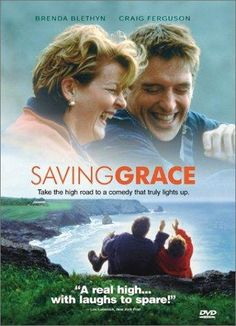 """""""Saving Grace"""". An interesting and funny movie. Craig Ferguson is brilliant. But the funniest part is the tea garden ladies in the store."""