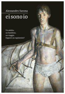 Alessandro Savona,Ci sono io. Un adulto, un bambino, un viaggio. Oppure un rapimento?,Dario Flaccovio editore 2017, pp. 237, ISBN: 9788857906591