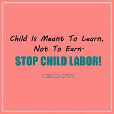 50 Child Labour Quotes And Slogans Child Labour Child Labour