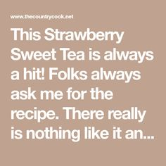 This Strawberry Sweet Tea is always a hit! Folks always ask me for the recipe. There really is nothing like it and it's the perfect summertime drink!