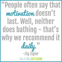 """Become your own motivation! Here are 10 Tips to Stay Motivated for Your Workouts. """"People often say that motivation doesn't last. Well, neither does bathing - that's why we recommend it daily. Diet Motivation Quotes, Fitness Motivation Pictures, Sport Motivation, Fitness Quotes, Workout Motivation, Funny Fitness, Health Motivation, Challenge Quotes, Challenge Ideas"""