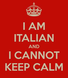 I AM ITALIAN AND I CANNOT KEEP CALM and I have red hair.... double trouble