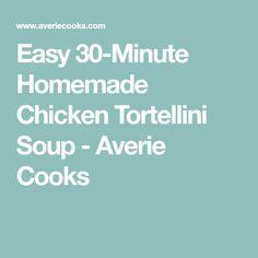Easy 30-Minute Homemade Chicken Tortellini Soup - Averie Cooks