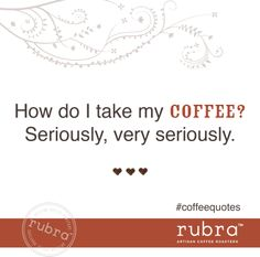 How do you take your coffee? #coffeequotes #rubra #rubracoffee