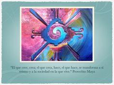Proverbios Mayas Creer es crear
