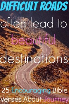 Difficult roads often lead to beautiful destinations. Check Out 25 Encouraging Bible Verses About Journey Encouraging Bible Verses, Bible Encouragement, Bible Verses Quotes, Faith Quotes, Scriptures, Thats The Way, Quotes About God, Found Out, Word Of God