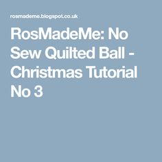 RosMadeMe: No Sew Quilted Ball - Christmas Tutorial No 3
