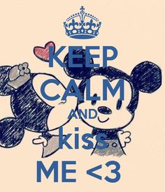 KEEP CALM AND kiss ME <3