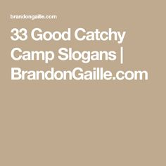 33 Good Catchy Camp Slogans | BrandonGaille.com