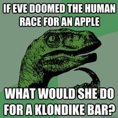 If Eve doomed the human race for an apple, what would she do for a Klondike Bar?