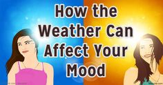 The way you feel on any given day may actually be related to the weather forecast in ways science is only beginning to understand. http://articles.mercola.com/sites/articles/archive/2016/03/31/weather-affects-mood.aspx