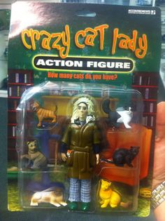 LMAO! Crazy Cat Lady action figure comes with fresh cat turd.  Not really, but I still want one ;)