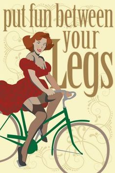 """This cycling propaganda poster is rather sexual to me, because it says """"put fun between your legs."""" It tries to persuade women that sitting on a bicycle seat is fun between their legs."""