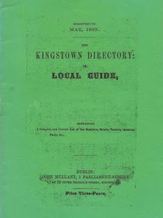 The Kingstown Directory, or Local Guide (now Dun Laoghaire, County Dublin, Ireland) for 1867, Containing A Complete and Correct List of the Residents, Streets, Terraces, Avenues, Parks, &c.