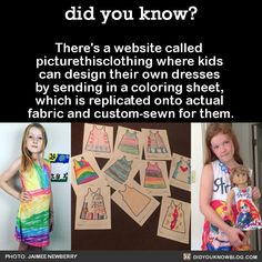 """did-you-kno: """"There's a website called picturethisclothing where kids can design their own dresses by sending in a coloring sheet, which is replicated onto actual fabric and custom-sewn for them. Parenting Done Right, Kids And Parenting, Parenting Hacks, The More You Know, Good To Know, Did You Know, Wtf Fun Facts, Random Facts, Random Things"""