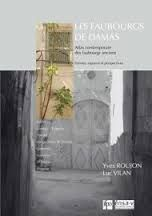 Les faubourgs de Damas [Recurso electrónico] / Yves Roujon , Luc Vilan http://encore.fama.us.es/iii/encore/record/C__Rb2659900?lang=spi