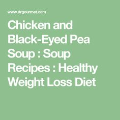 Chicken and Black-Eyed Pea Soup : Soup Recipes : Healthy Weight Loss Diet