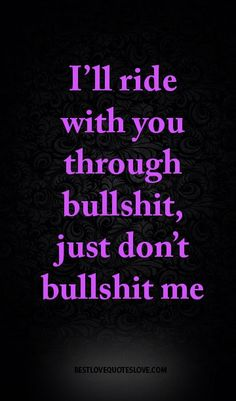 I don't believe in that ride or die crap but Ill put in a good fight until you bullshit me! Black Love Quotes, Best Love Quotes, Real Quotes, Funny Quotes, Life Quotes, Wisdom Quotes, Woman Quotes, Gangsta Quotes, Bitch Quotes