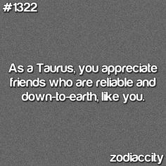phony people are not comfortable around a Taurus. They know you are a faker, and will call you out eventually, right about the time you feel the need to let everyone around you think you came from a higher rung on that ladder of life.