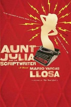 "Mario Vargas Llosa ""Aunt Julia and the Scriptwriter"""