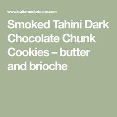 Smoked Tahini Dark Chocolate Chunk Cookies – butter and brioche