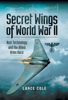 Secret Wings of World War II: Nazi Technology and the Allied Arms Race (eBook) Project Blue Beam, Arms Race, History Magazine, What Really Happened, Aircraft Carrier, Battleship, Denial, World War Ii