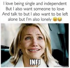 I Love Being Single and Independent but I Also Want Someone to Love and Talk to but I Also Want to Be Left Alone but I'm Also Lonely Infj Traits, Infj Mbti, Intj And Infj, Infj Type, Enfj, Extroverted Introvert, Infj Personality, Myers Briggs Personality Types, Myers Briggs Infj