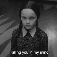 Black and White kill wednesday Addams Family Die Addams Family, Image Deco, Mal Humor, Funny Quotes, Funny Memes, Hilarious, Wednesday Addams, Hate People, Funny Bunnies