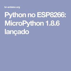 Python no ESP8266: MicroPython 1.8.6 lançado