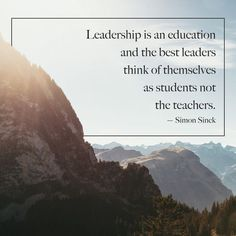 """""""Leadership is an education and the best leaders think of themselves as the students not the teachers."""" -Simon Sinek (scheduled via http://www.tailwindapp.com?utm_source=pinterest&utm_medium=twpin&utm_content=post81138457&utm_campaign=scheduler_attribution)"""