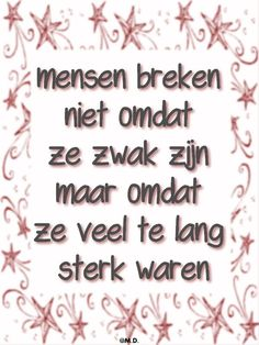 Translation: People are not broken because of being weak BUT because of having been strong for much too long!
