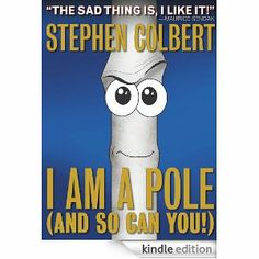 AmazonSmile: I Am A Pole (And So Can You!) eBook: Stephen Colbert, Paul Hildebrand: Books