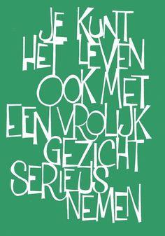 Afbeeldingsresultaat voor je kunt het leven ook met een vrolijk gezicht serieus nemen Wisdom Quotes, Words Quotes, Quotes To Live By, Sayings, Favorite Quotes, Best Quotes, Funny Quotes, Dutch Words, Dutch Quotes