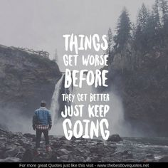 Things get worse before they get better just keep going  www.thebestlovequotes.net