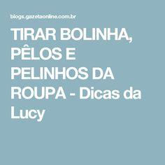 TIRAR BOLINHA, PÊLOS E PELINHOS DA ROUPA - Dicas da Lucy