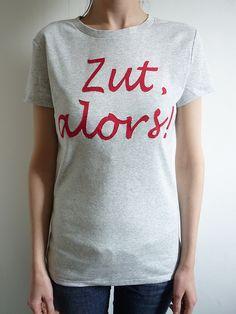 Zut Alors! - T shirt. Dang, I want this shirt!