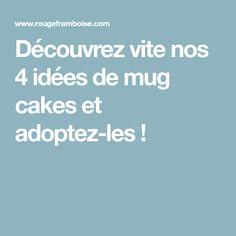 Découvrez vite nos 4 idées de mug cakes et adoptez-les !