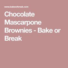 Chocolate Mascarpone Brownies - Bake or Break