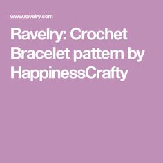 Ravelry: Crochet Bracelet pattern by HappinessCrafty