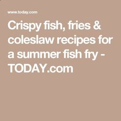Crispy fish, fries & coleslaw recipes for a summer fish fry - TODAY.com