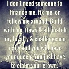 Match my loyalty and challenge me daily...