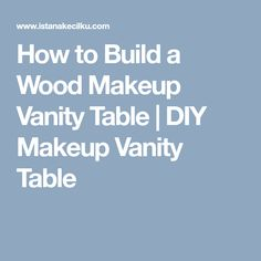 How to Build a Wood Makeup Vanity Table | DIY Makeup Vanity Table