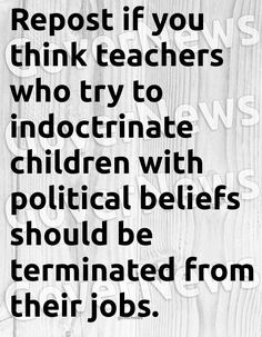 It's better to teach them to find the facts and decide for themselves than brainwash them with teacher's beliefs. Political Beliefs, Real Talk, Wisdom, Teaching, Thoughts, Education, Inspiration, God, Sayings