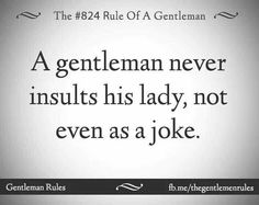 The rule of a gentleman 824 - A gentleman never insult his lady, not even as a joke. Great Quotes, Quotes To Live By, Me Quotes, Inspirational Quotes, Real Men Quotes, Gentleman Rules, Der Gentleman, Insulting Quotes, Ungrateful People Quotes