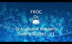 St Augustine Academy FROG Os - Getting Started Video 1. This is a quick video to guide you through accessing the new FROG OS platform via Frog 3 old link on the internet.