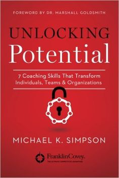 Unlocking Potential: 7 Coaching Skills That Transform Individuals, Teams, and Organizations: Michael K. Simpson, Dr. Marshall Goldsmith: 9781477824009: Amazon.com: Books