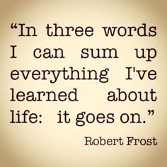 Life goes on - Robert Frost