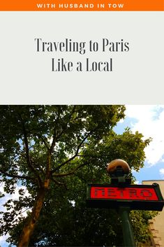 How to travel to Paris and live like a local | Culinary Travel Blog