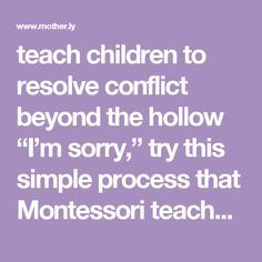 "teach children to resolve conflict beyond the hollow ""I'm sorry,"" try this simple process that Montessori teachers use."